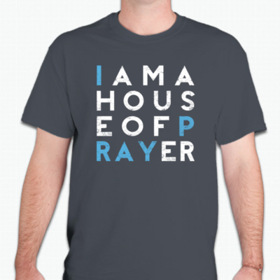 I Am A House Of Prayer T-Shirt